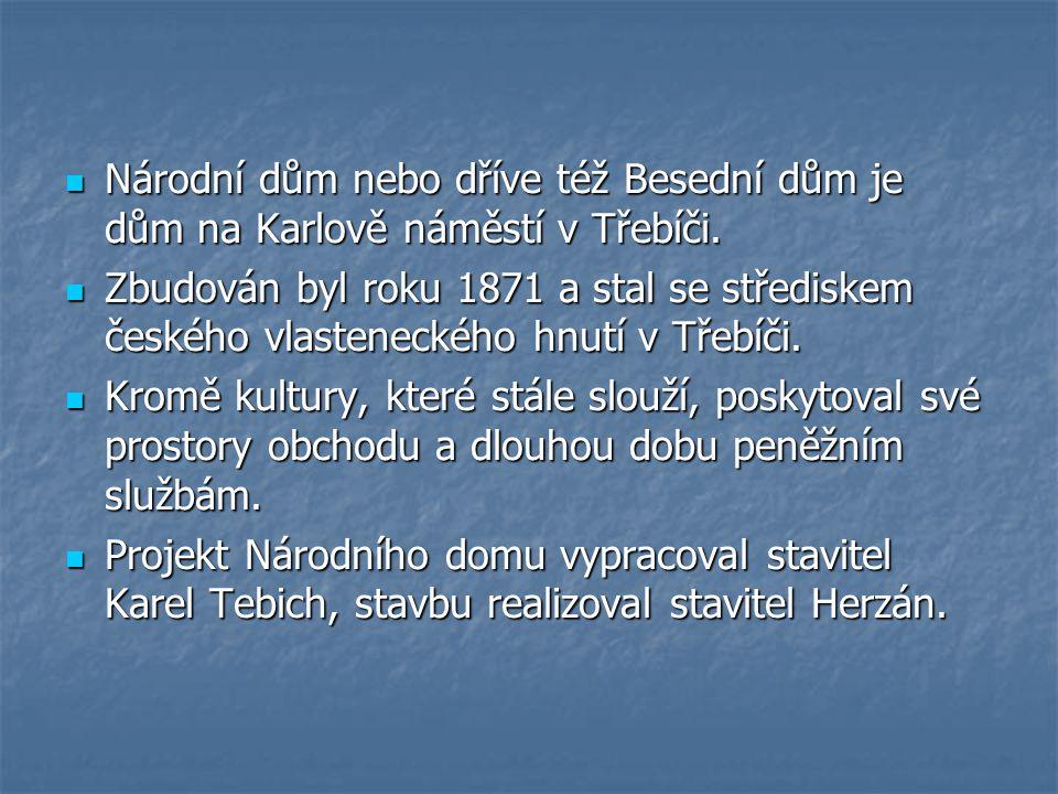  Národní dům nebo dříve též Besední dům je dům na Karlově náměstí v Třebíči.  Zbudován byl roku 1871 a stal se střediskem českého vlasteneckého hnut