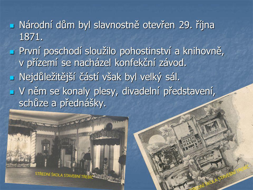  Národní dům byl slavnostně otevřen 29. října 1871.  První poschodí sloužilo pohostinství a knihovně, v přízemí se nacházel konfekční závod.  Nejdů