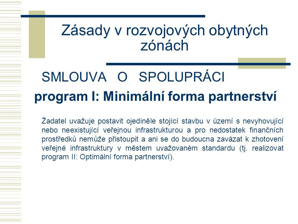 Zásady v rozvojových obytných zónách SMLOUVA O SPOLUPRÁCI program I: Minimální forma partnerství Žadatel musí být vyrozuměn o tom, že buď zhotoví veřejně přístupnou účelovou komunikaci v souladu se Zásadami tak, aby v budoucnu bylo možno přejít na její definitivní provedení podle programu II: Optimální forma partnerství, tj.