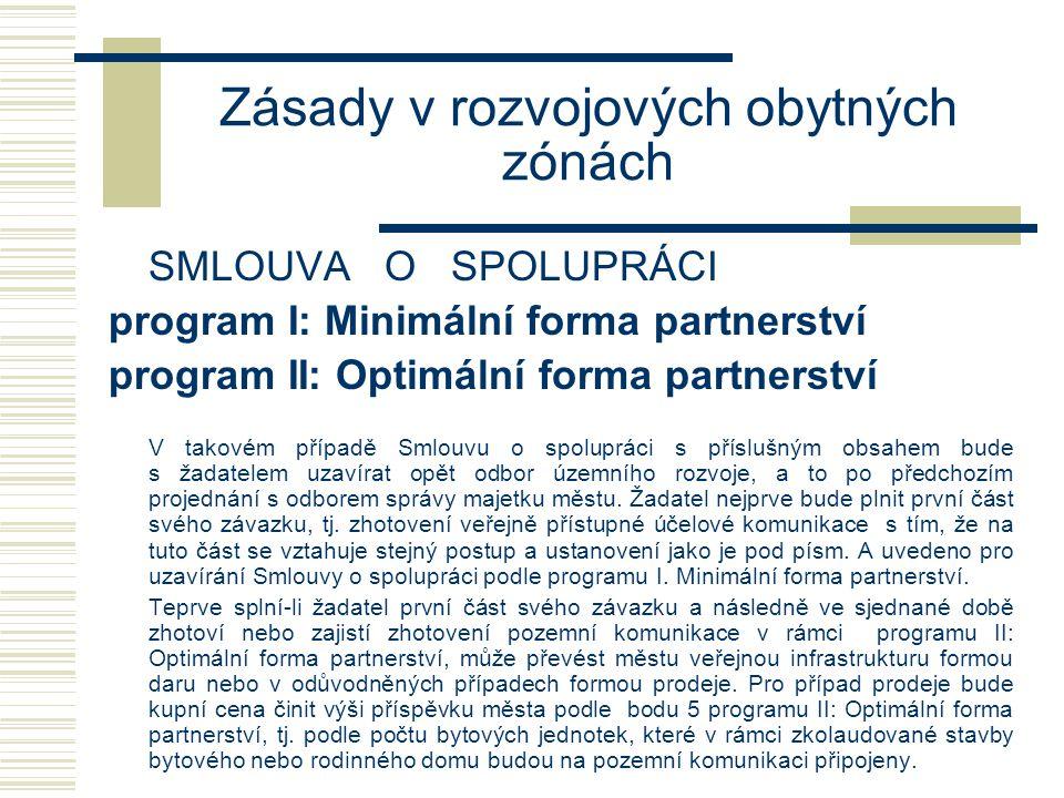 Zásady v rozvojových obytných zónách SMLOUVA O SPOLUPRÁCI program I: Minimální forma partnerství program II: Optimální forma partnerství V případě, že stavbu pozemní komunikace vč.