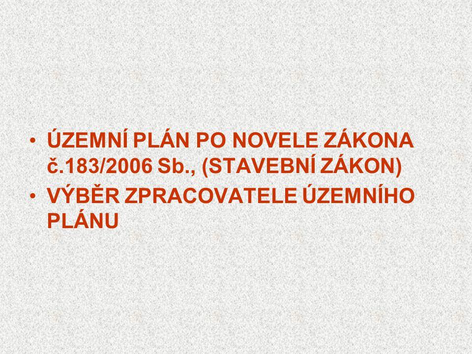 •ÚZEMNÍ PLÁN PO NOVELE ZÁKONA č.183/2006 Sb., (STAVEBNÍ ZÁKON) •VÝBĚR ZPRACOVATELE ÚZEMNÍHO PLÁNU