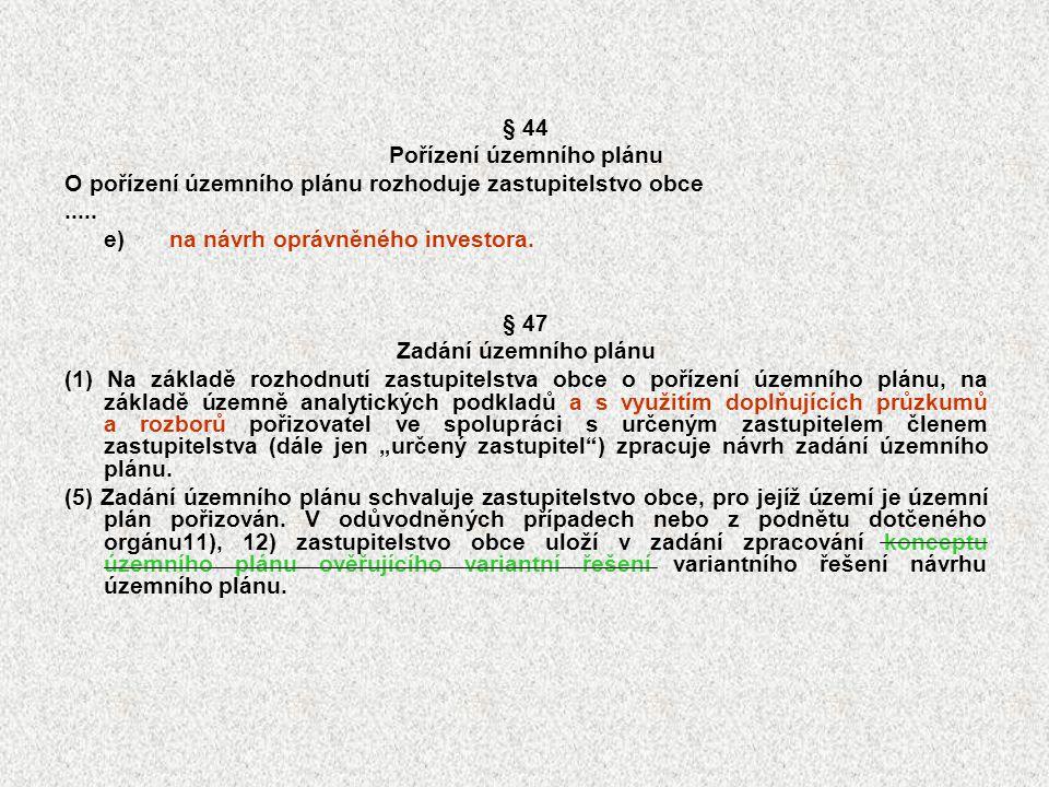 § 44 Pořízení územního plánu O pořízení územního plánu rozhoduje zastupitelstvo obce..... e)na návrh oprávněného investora. § 47 Zadání územního plánu