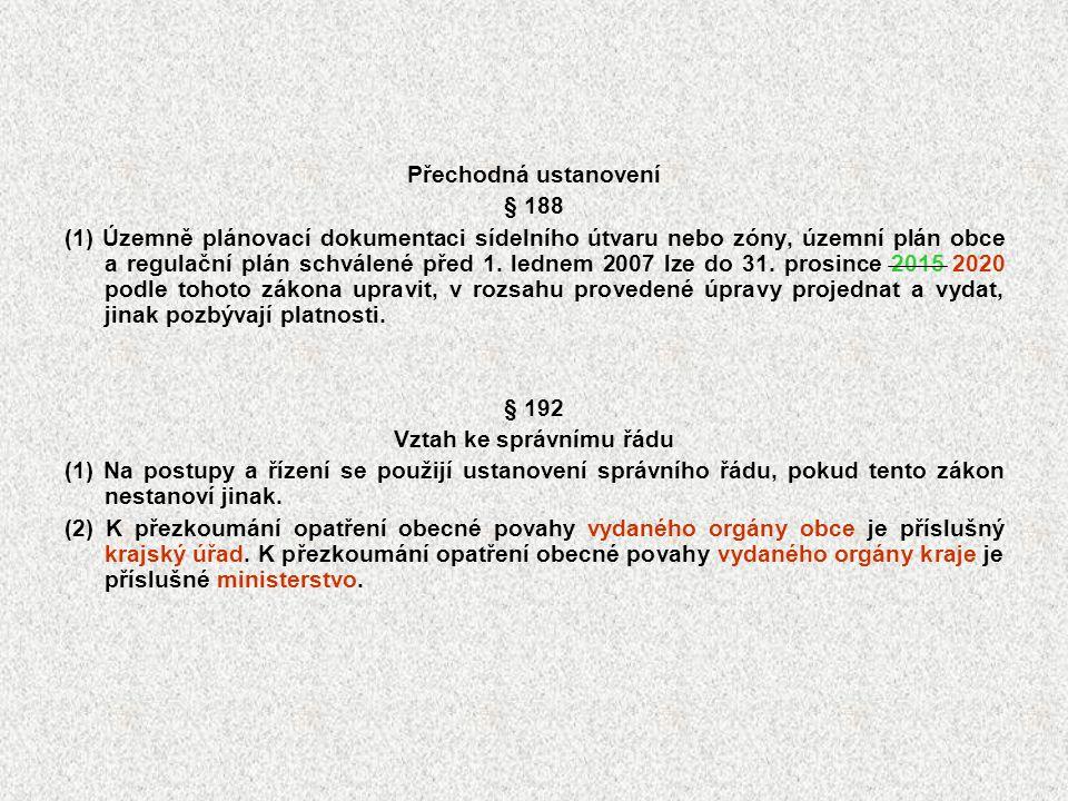 Přechodná ustanovení § 188 (1) Územně plánovací dokumentaci sídelního útvaru nebo zóny, územní plán obce a regulační plán schválené před 1. lednem 200
