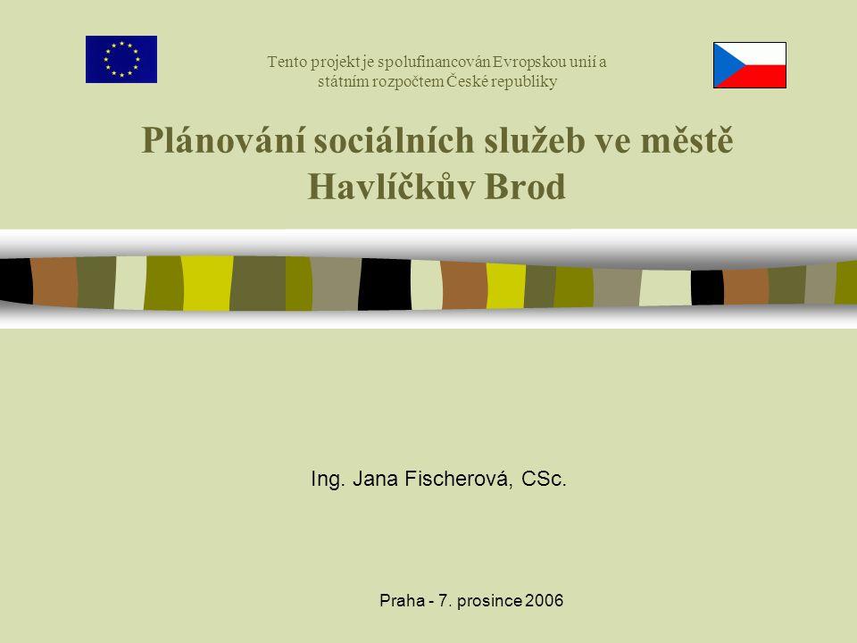 Praha - 7. prosince 2006 Tento projekt je spolufinancován Evropskou unií a státním rozpočtem České republiky Plánování sociálních služeb ve městě Havl