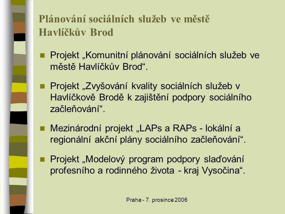 """Praha - 7. prosince 2006 Plánování sociálních služeb ve městě Havlíčkův Brod  Projekt """"Komunitní plánování sociálních služeb ve městě Havlíčkův Brod"""""""
