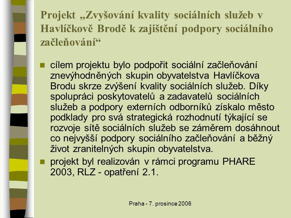 """Praha - 7. prosince 2006 Projekt """"Zvyšování kvality sociálních služeb v Havlíčkově Brodě k zajištění podpory sociálního začleňování""""  cílem projektu"""