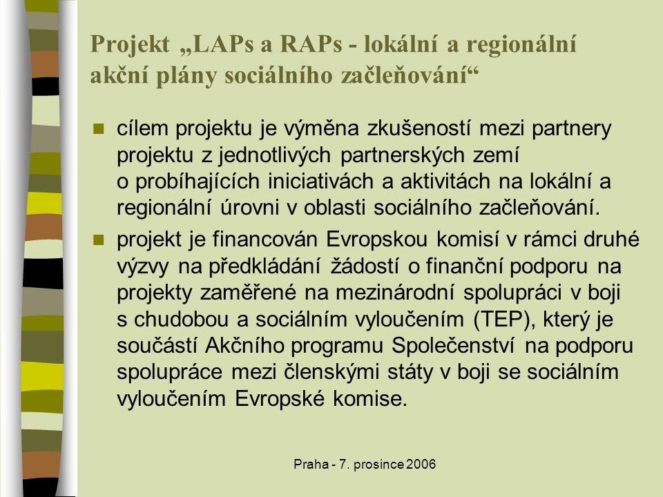 """Praha - 7. prosince 2006 Projekt """"LAPs a RAPs - lokální a regionální akční plány sociálního začleňování""""  cílem projektu je výměna zkušeností mezi pa"""