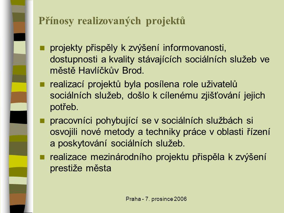 Praha - 7. prosince 2006 Přínosy realizovaných projektů  projekty přispěly k zvýšení informovanosti, dostupnosti a kvality stávajících sociálních slu