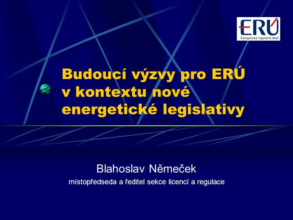 Budoucí výzvy pro ERÚ v kontextu nové energetické legislativy Blahoslav Němeček místopředseda a ředitel sekce licencí a regulace