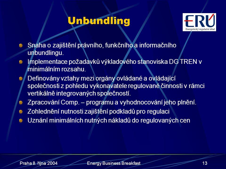 Praha 8. října 2004Energy Business Breakfast13 Unbundling Snaha o zajištění právního, funkčního a informačního unbundlingu. Implementace požadavků výk
