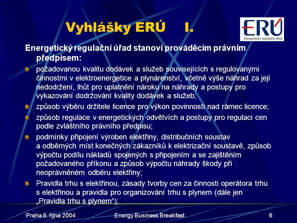 Praha 8. října 2004Energy Business Breakfast6 Vyhlášky ERÚI. Energetický regulační úřad stanoví prováděcím právním předpisem: požadovanou kvalitu dodá