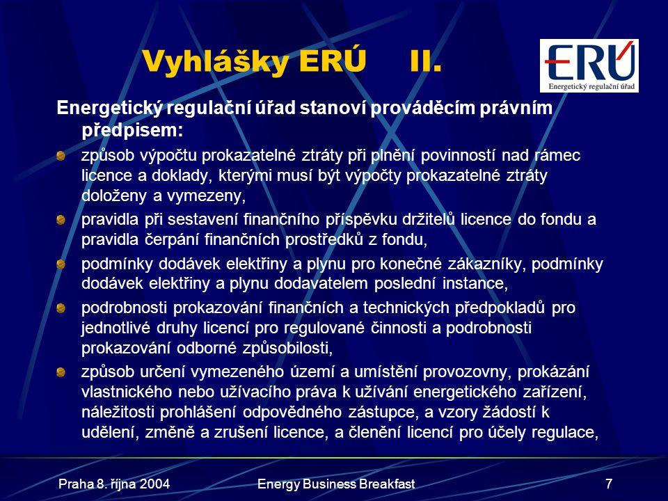 Praha 8. října 2004Energy Business Breakfast7 Vyhlášky ERÚII. Energetický regulační úřad stanoví prováděcím právním předpisem: způsob výpočtu prokazat