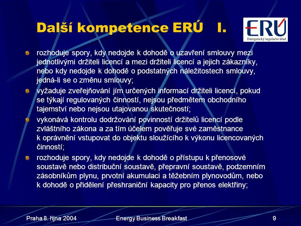 Praha 8. října 2004Energy Business Breakfast9 Další kompetence ERÚI. rozhoduje spory, kdy nedojde k dohodě o uzavření smlouvy mezi jednotlivými držite