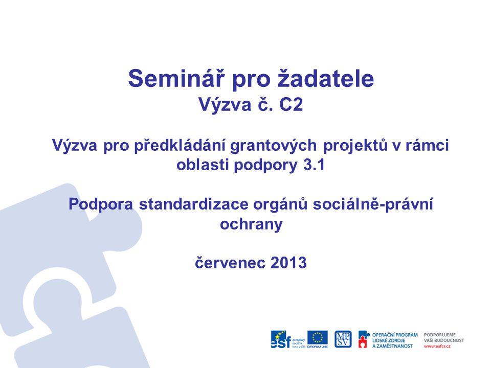 Seminář pro žadatele Výzva č. C2 Výzva pro předkládání grantových projektů v rámci oblasti podpory 3.1 Podpora standardizace orgánů sociálně-právní oc