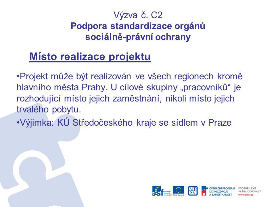 Výzva č. C2 Podpora standardizace orgánů sociálně-právní ochrany Místo realizace projektu •Projekt může být realizován ve všech regionech kromě hlavní