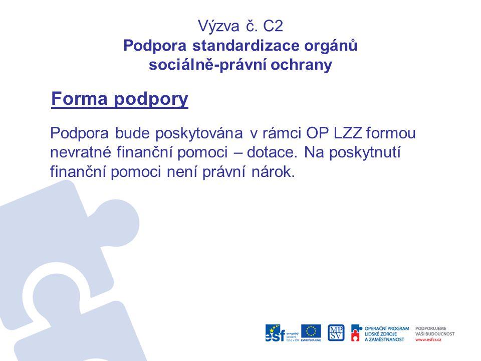 Výzva č. C2 Podpora standardizace orgánů sociálně-právní ochrany Forma podpory Podpora bude poskytována v rámci OP LZZ formou nevratné finanční pomoci