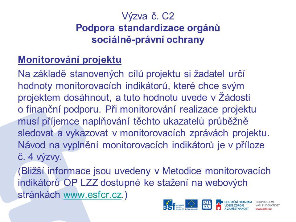 Výzva č. C2 Podpora standardizace orgánů sociálně-právní ochrany Monitorování projektu Na základě stanovených cílů projektu si žadatel určí hodnoty mo