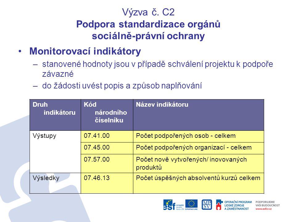 Výzva č. C2 Podpora standardizace orgánů sociálně-právní ochrany •Monitorovací indikátory –stanovené hodnoty jsou v případě schválení projektu k podpo