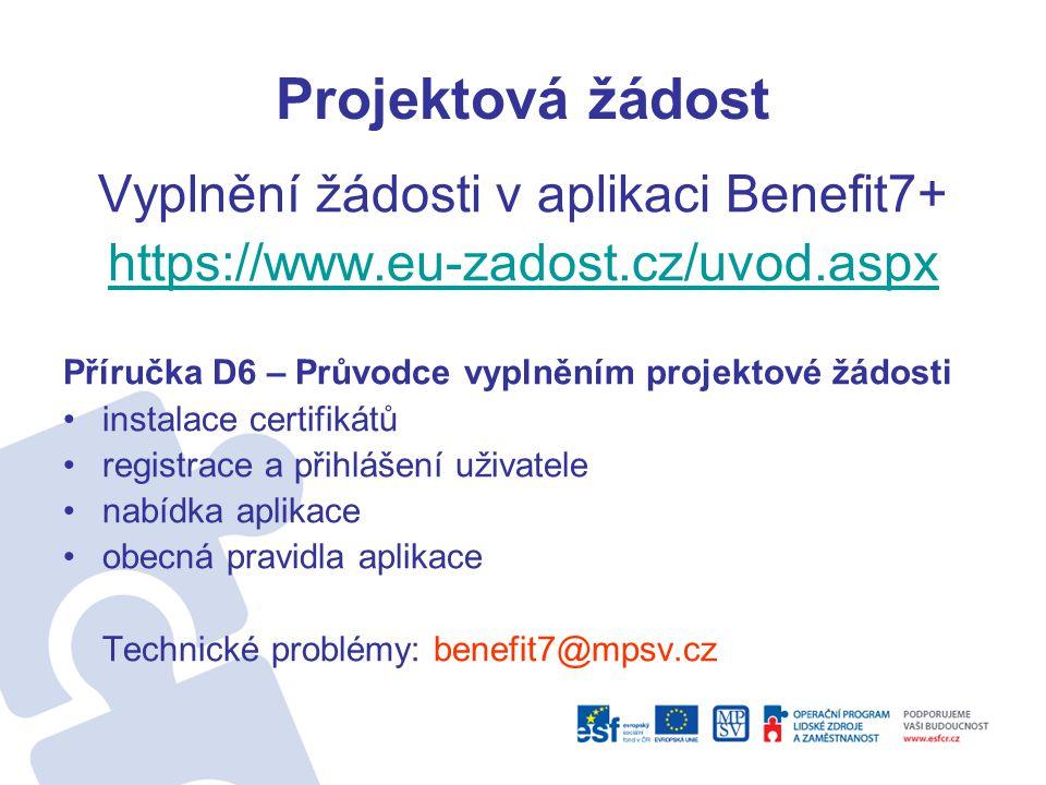 Projektová žádost Vyplnění žádosti v aplikaci Benefit7+ https://www.eu-zadost.cz/uvod.aspx Příručka D6 – Průvodce vyplněním projektové žádosti •instal