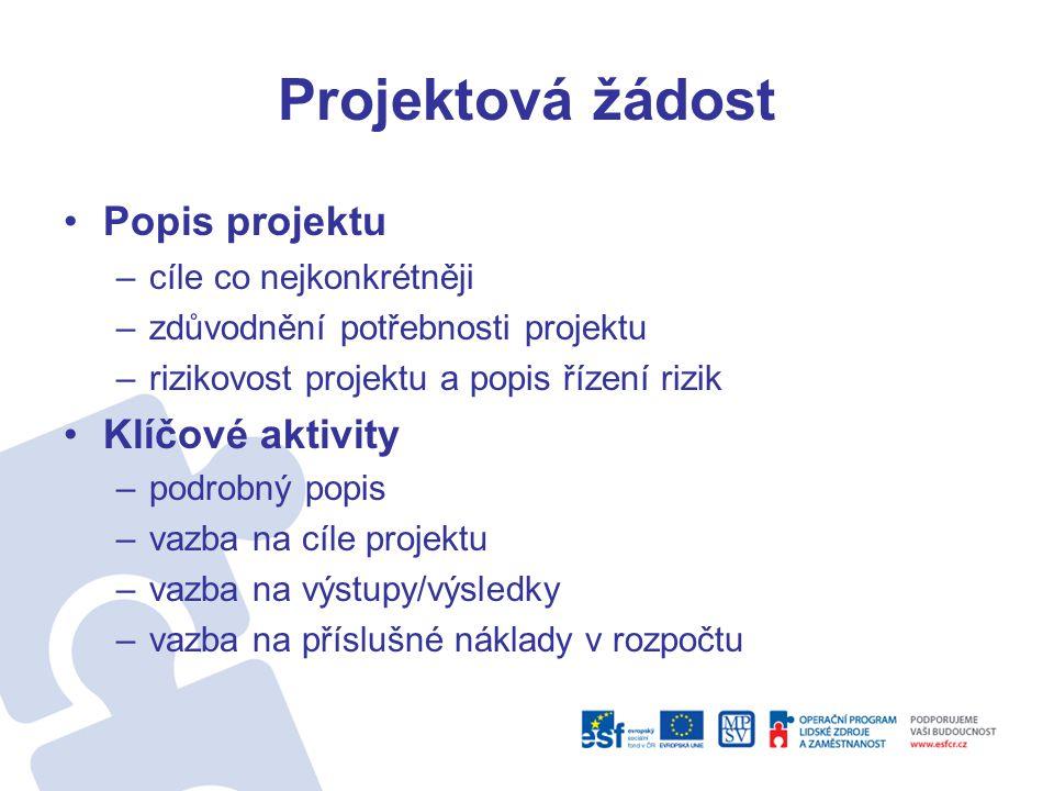 Projektová žádost •Popis projektu –cíle co nejkonkrétněji –zdůvodnění potřebnosti projektu –rizikovost projektu a popis řízení rizik •Klíčové aktivity