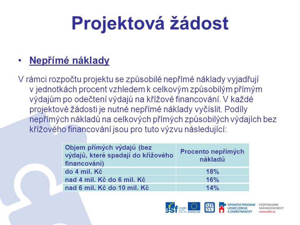 Projektová žádost •Nepřímé náklady V rámci rozpočtu projektu se způsobilé nepřímé náklady vyjadřují v jednotkách procent vzhledem k celkovým způsobilý