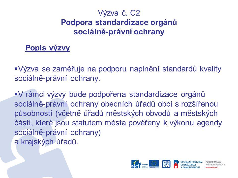 Výzva č. C2 Podpora standardizace orgánů sociálně-právní ochrany Popis výzvy  Výzva se zaměřuje na podporu naplnění standardů kvality sociálně-právní