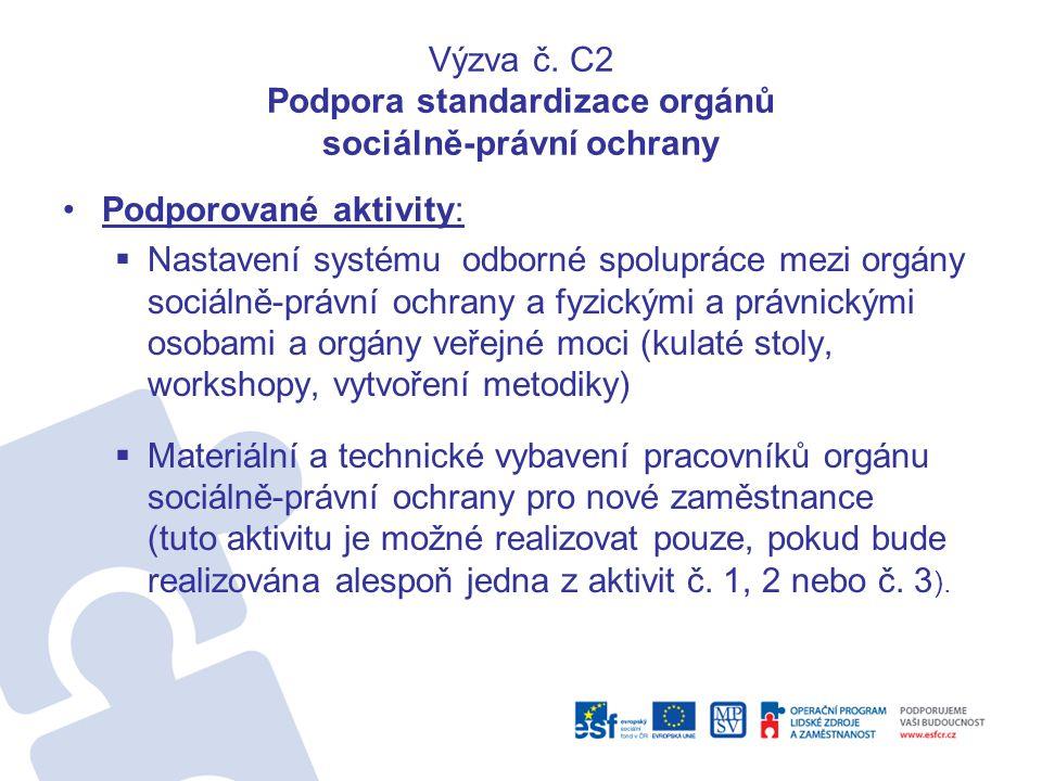 Výzva č. C2 Podpora standardizace orgánů sociálně-právní ochrany •Podporované aktivity:  Nastavení systému odborné spolupráce mezi orgány sociálně-pr