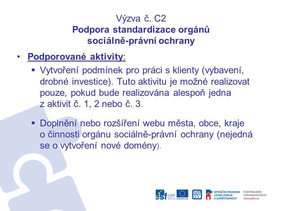 Výzva č. C2 Podpora standardizace orgánů sociálně-právní ochrany •Podporované aktivity:  Vytvoření podmínek pro práci s klienty (vybavení, drobné inv