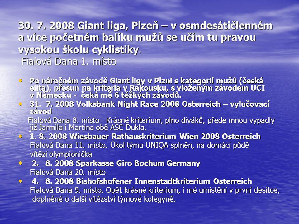 30. 7. 2008 Giant liga, Plzeň – v osmdesátičlenném a více početném balíku mužů se učím tu pravou vysokou školu cyklistiky. Fialová Dana 1. místo • Po