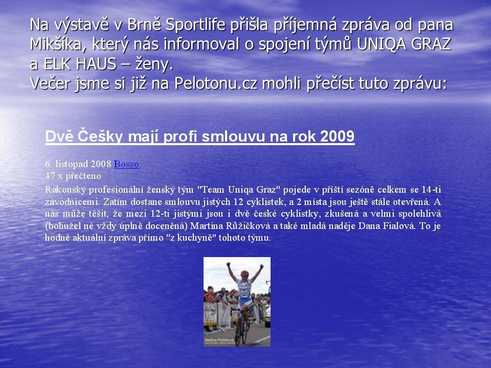 Na výstavě v Brně Sportlife přišla příjemná zpráva od pana Mikšíka, který nás informoval o spojení týmů UNIQA GRAZ a ELK HAUS – ženy. Večer jsme si ji