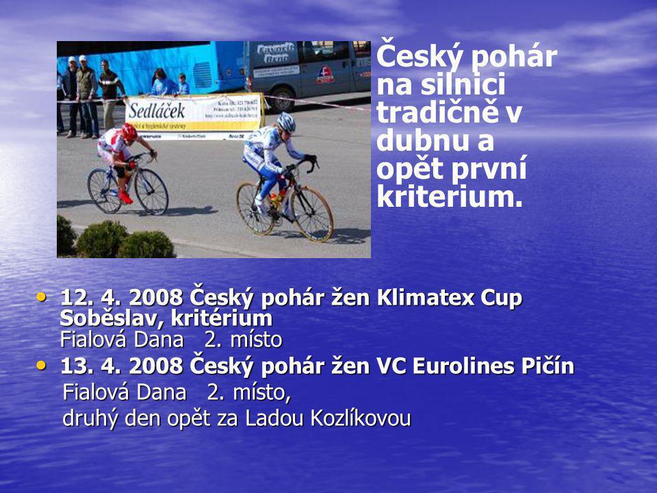 • 12.4. 2008 Český pohár žen Klimatex Cup Soběslav, kritérium Fialová Dana 2.
