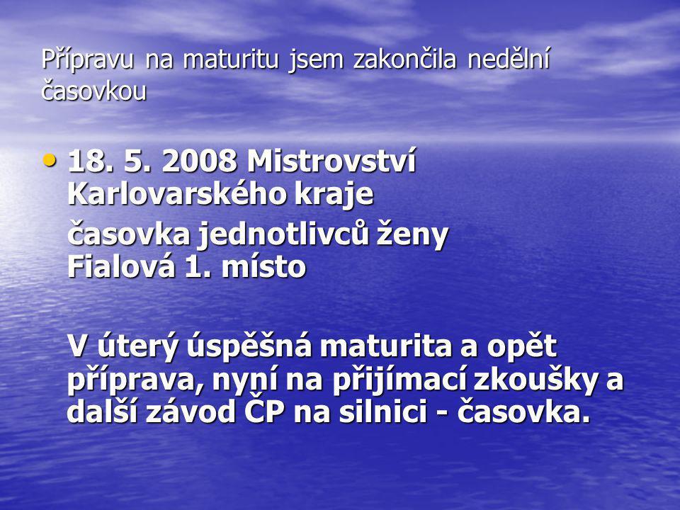 Přípravu na maturitu jsem zakončila nedělní časovkou • 18. 5. 2008 Mistrovství Karlovarského kraje časovka jednotlivců ženy Fialová 1. místo časovka j