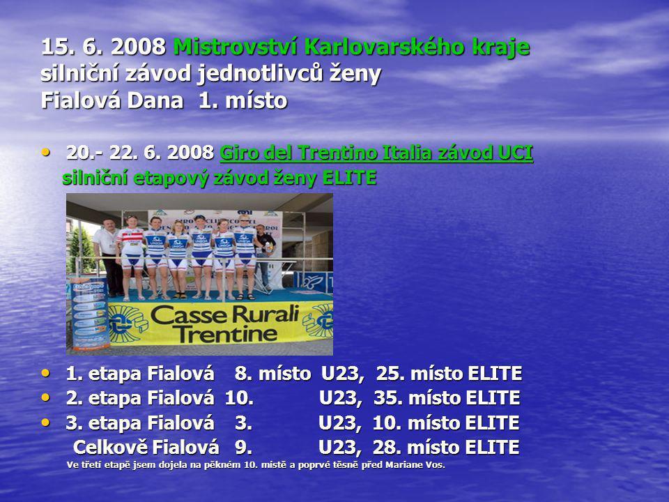 15. 6. 2008 Mistrovství Karlovarského kraje silniční závod jednotlivců ženy Fialová Dana 1. místo • 20.- 22. 6. 2008 Giro del Trentino Italia závod UC