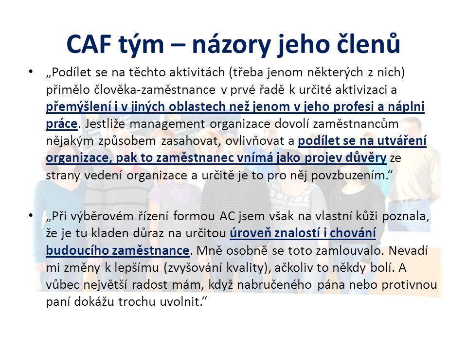 """CAF tým – názory jeho členů • """"Podílet se na těchto aktivitách (třeba jenom některých z nich) přimělo člověka-zaměstnance v prvé řadě k určité aktivizaci a přemýšlení i v jiných oblastech než jenom v jeho profesi a náplni práce."""