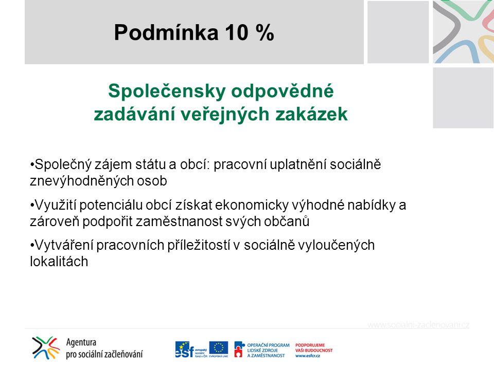 Podmínka 10 % Společensky odpovědné zadávání veřejných zakázek •Společný zájem státu a obcí: pracovní uplatnění sociálně znevýhodněných osob •Využití