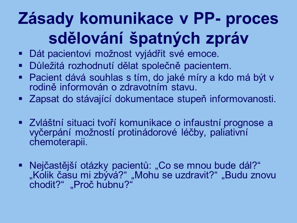 Zásady komunikace v PP- proces sdělování špatných zpráv  Dát pacientovi možnost vyjádřit své emoce.  Důležitá rozhodnutí dělat společně pacientem. 