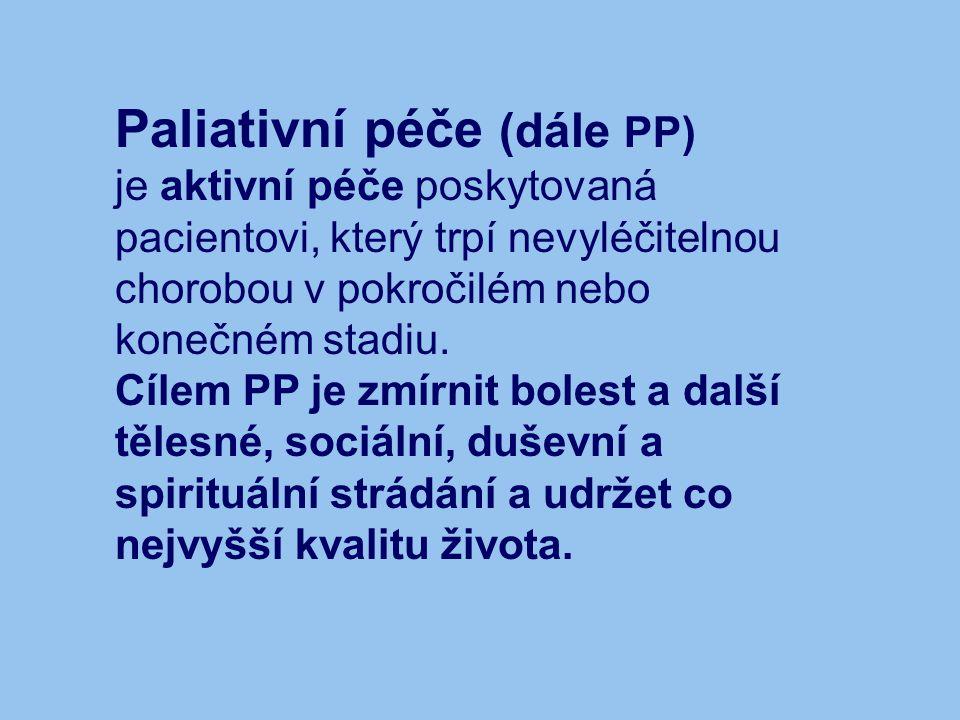 Paliativní péče (dále PP) je aktivní péče poskytovaná pacientovi, který trpí nevyléčitelnou chorobou v pokročilém nebo konečném stadiu. Cílem PP je zm
