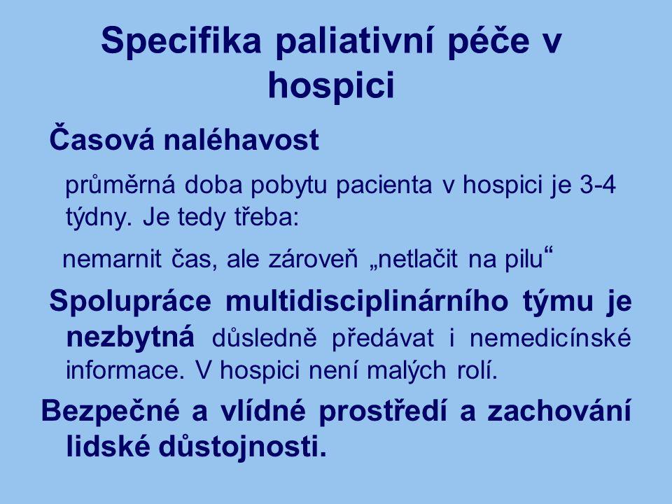 """Specifika paliativní péče v hospici Časová naléhavost průměrná doba pobytu pacienta v hospici je 3-4 týdny. Je tedy třeba: nemarnit čas, ale zároveň """""""