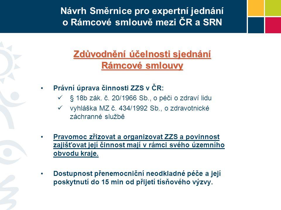 Návrh Směrnice pro expertní jednání o Rámcové smlouvě mezi ČR a SRN Zdůvodnění účelnosti sjednání Rámcové smlouvy •Právní úprava činnosti ZZS v ČR:  § 18b zák.