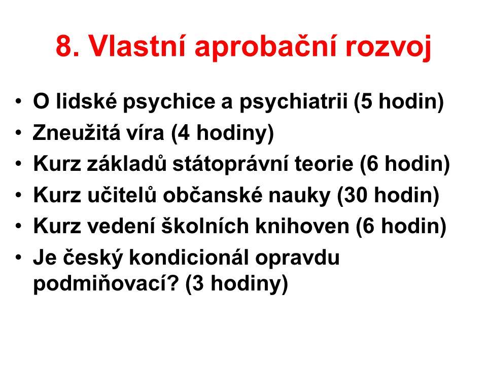 8. Vlastní aprobační rozvoj •O lidské psychice a psychiatrii (5 hodin) •Zneužitá víra (4 hodiny) •Kurz základů státoprávní teorie (6 hodin) •Kurz učit