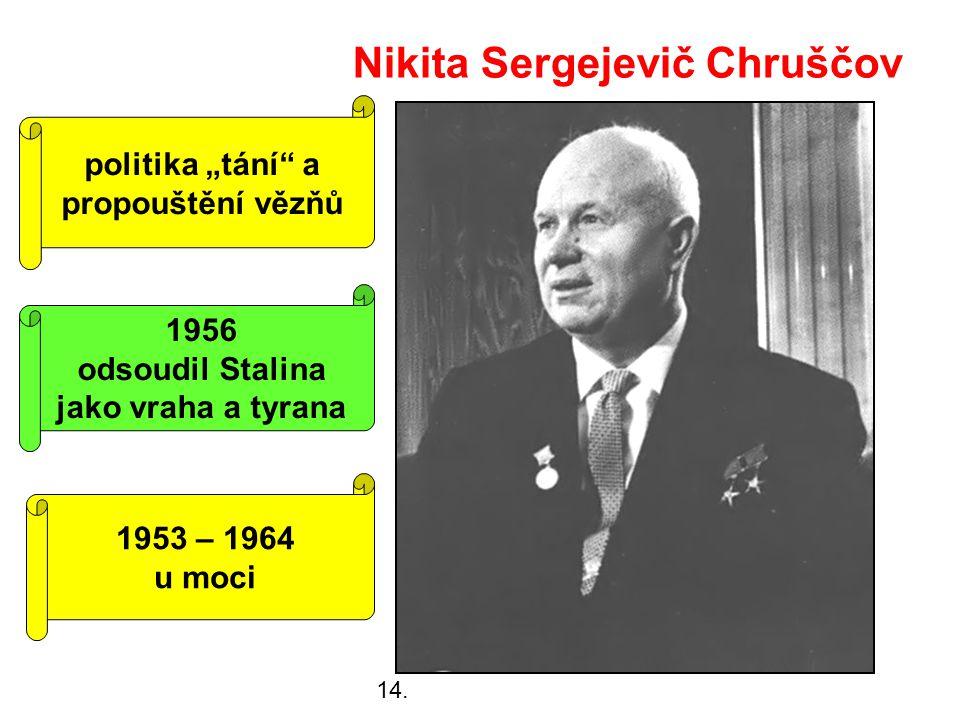 """Nikita Sergejevič Chruščov 1953 – 1964 u moci 1956 odsoudil Stalina jako vraha a tyrana politika """"tání a propouštění vězňů 14."""