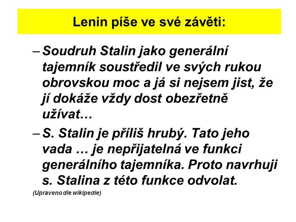 Lenin píše ve své závěti: –Soudruh Stalin jako generální tajemník soustředil ve svých rukou obrovskou moc a já si nejsem jist, že jí dokáže vždy dost obezřetně užívat… –S.