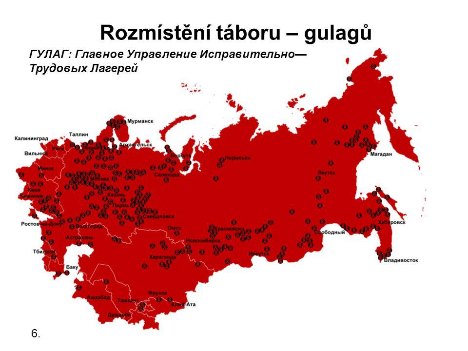 Rozmístění táboru – gulagů 6. ГУЛАГ: Главное Управление Исправительно— Трудовых Лагерей