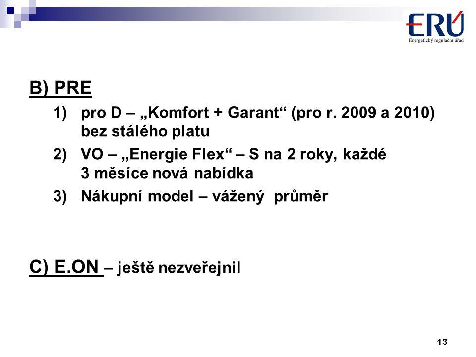 """13 B) PRE 1)pro D – """"Komfort + Garant"""" (pro r. 2009 a 2010) bez stálého platu 2)VO – """"Energie Flex"""" – S na 2 roky, každé 3 měsíce nová nabídka 3)Nákup"""