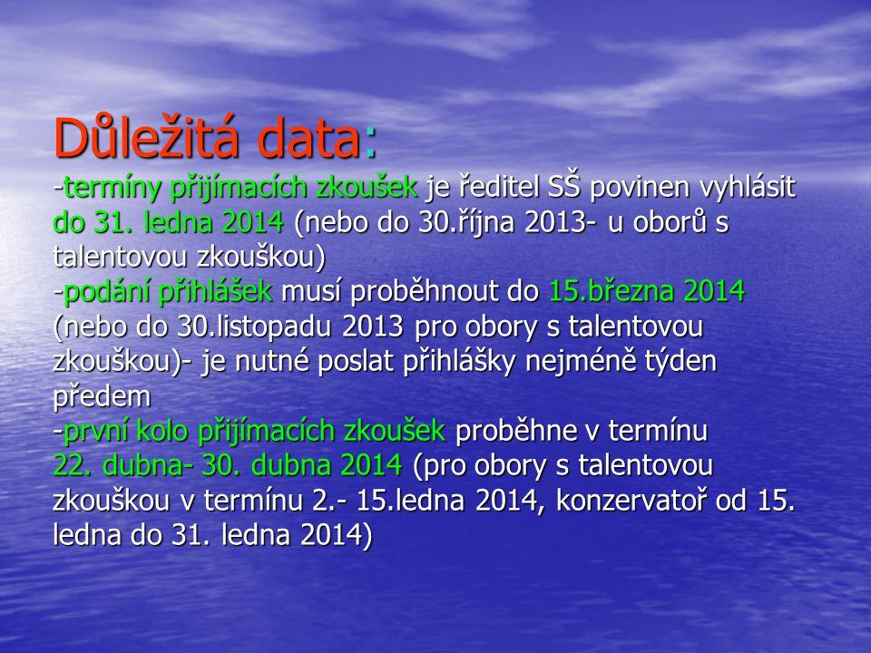 Důležitá data: -termíny přijímacích zkoušek je ředitel SŠ povinen vyhlásit do 31. ledna 2014 (nebo do 30.října 2013- u oborů s talentovou zkouškou) -p