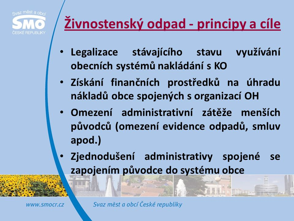 Živnostenský odpad - principy a cíle • Legalizace stávajícího stavu využívání obecních systémů nakládání s KO • Získání finančních prostředků na úhrad
