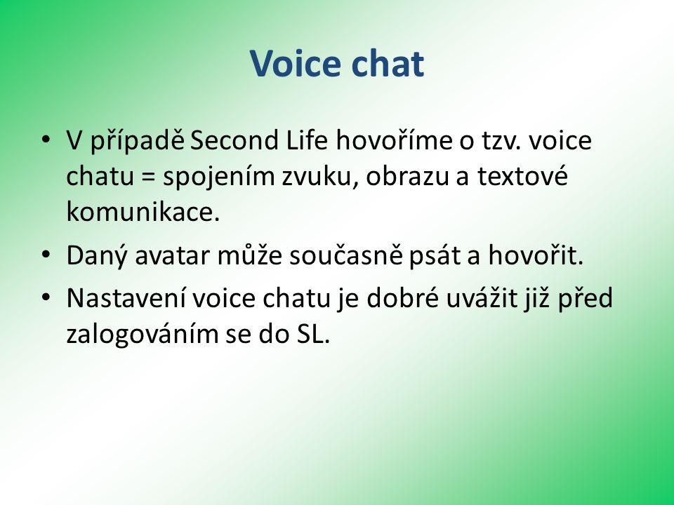 Voice chat • V případě Second Life hovoříme o tzv.