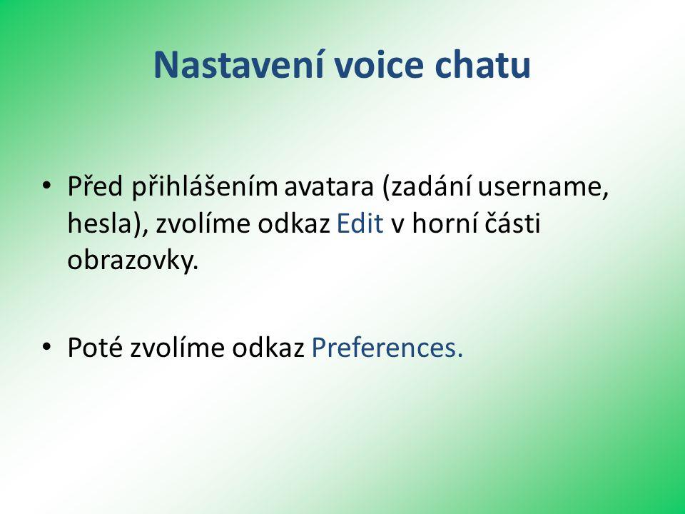 Nastavení voice chatu • Před přihlášením avatara (zadání username, hesla), zvolíme odkaz Edit v horní části obrazovky.
