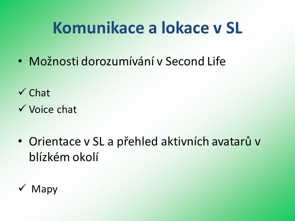 Komunikace a lokace v SL • Možnosti dorozumívání v Second Life  Chat  Voice chat • Orientace v SL a přehled aktivních avatarů v blízkém okolí  Mapy
