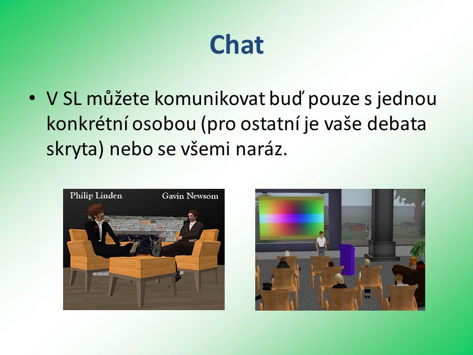 Chat • V SL můžete komunikovat buď pouze s jednou konkrétní osobou (pro ostatní je vaše debata skryta) nebo se všemi naráz.